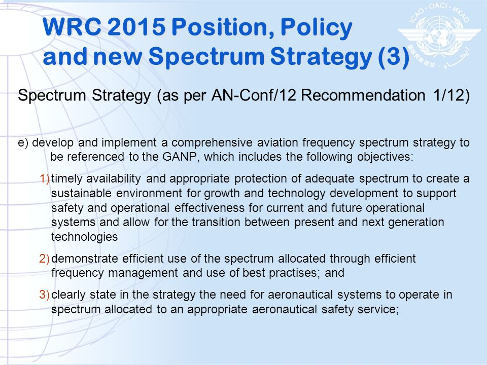Spectrum Strategy (as per AN-Conf/12 Recommendation 1/12) e) develop and implement a comprehensive aviation frequency spectrum strategy to be referenc