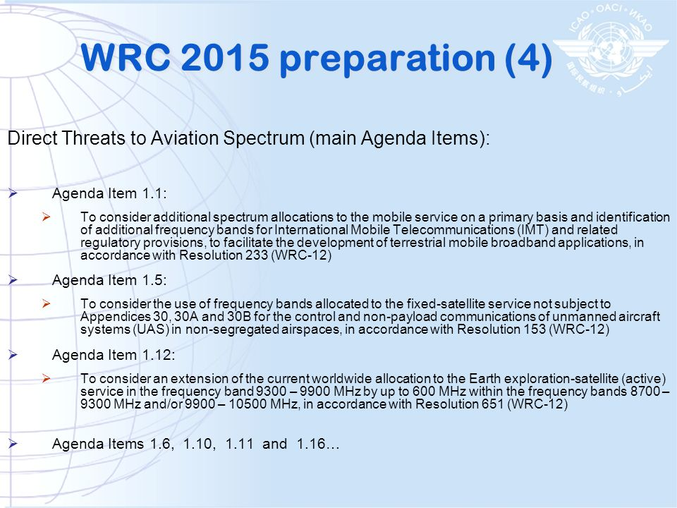 WRC 2015 preparation (4) Direct Threats to Aviation Spectrum (main Agenda Items): Agenda Item 1.1: To consider additional spectrum allocations to the