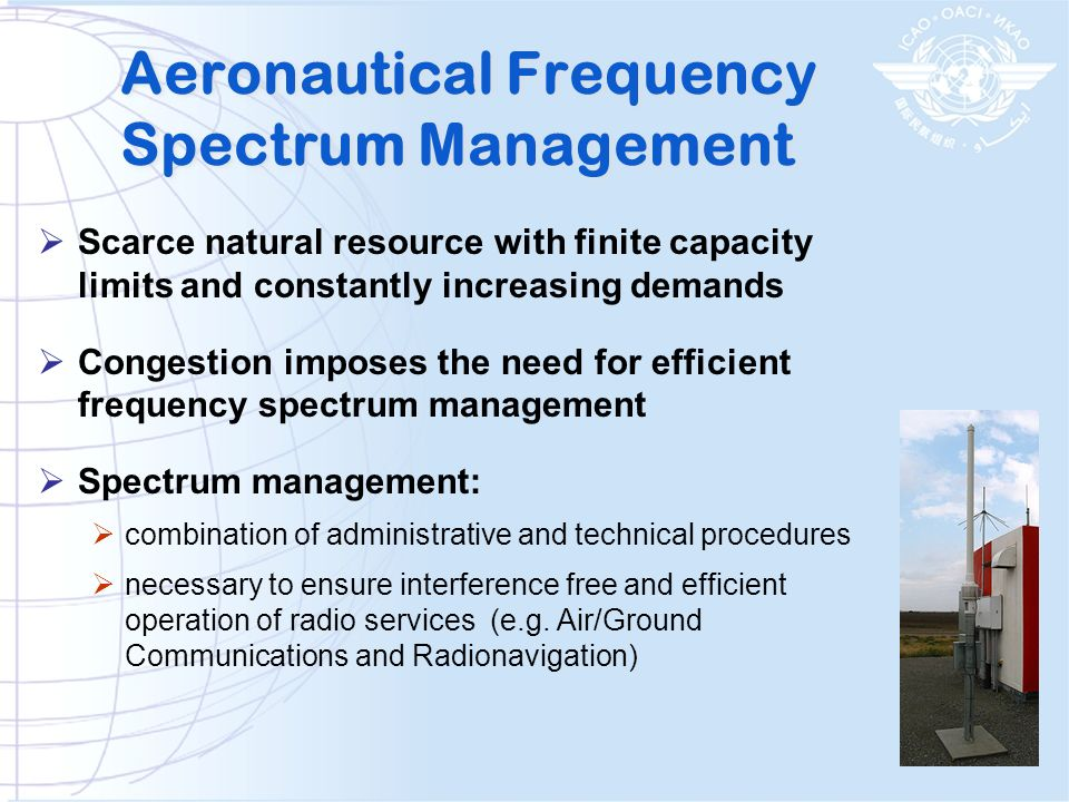 Spectrum related Recommendations by the Conference: 1/8 Rationalization of Radio Systems 1/12 Development of the aeronautical frequency spectrum resource 1/13 Potential use of fixed satellite service spectrum allocations to support the safe operation of remotely piloted aircraft systems 1/14 Long-term very small aperture terminal spectrum availability and protection WRC Preparation (7) 12 th Air Navigation Conference (Nov 2012)