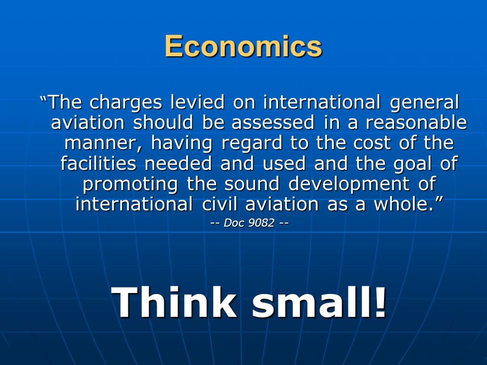 Economics The charges levied on international general aviation should be assessed in a reasonable manner, having regard to the cost of the facilities