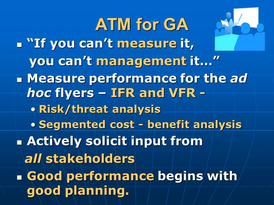 ATM for GA If you cant measure it, If you cant measure it, you cant management it… you cant management it… Measure performance for the ad hoc flyers –
