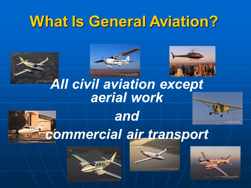 What Is General Aviation All civil aviation except aerial work and commercial air transport