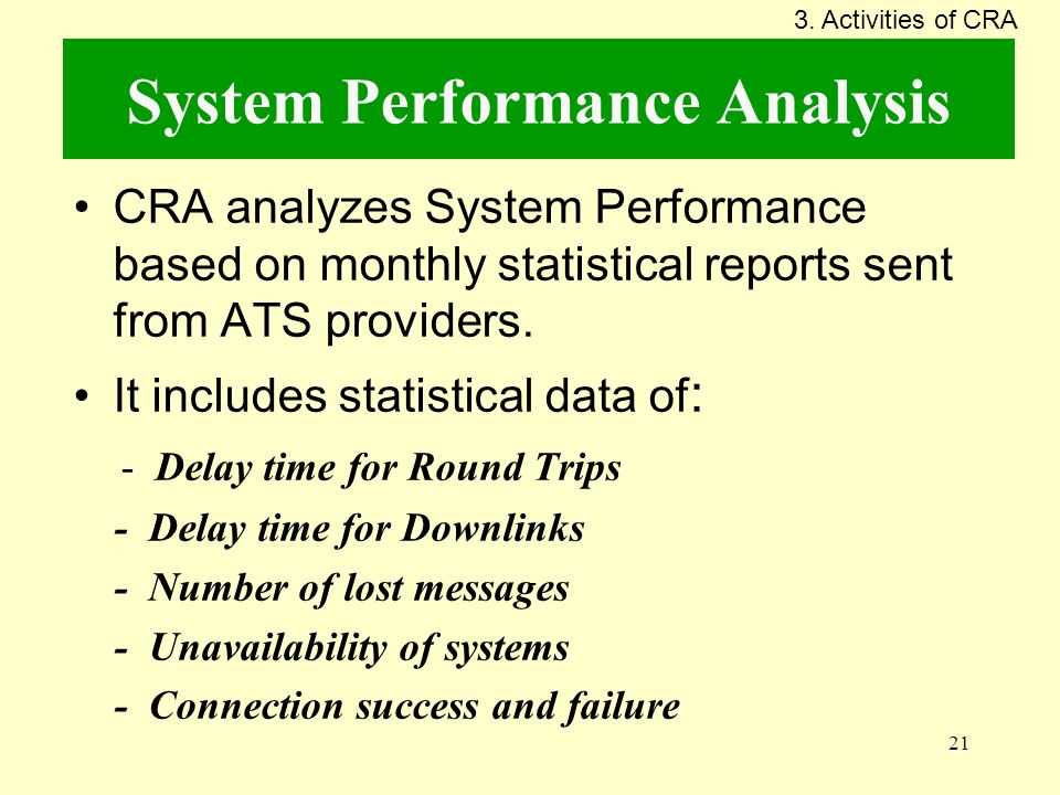 21 System Performance Analysis CRA analyzes System Performance based on monthly statistical reports sent from ATS providers. It includes statistical d
