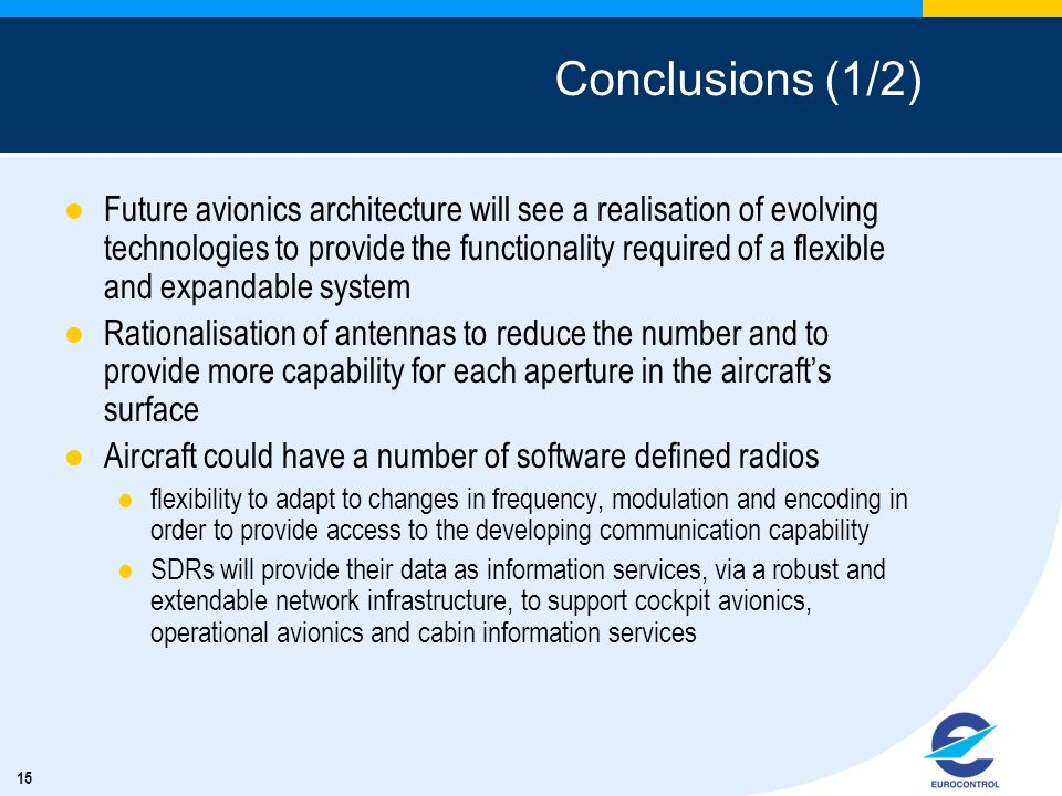 15 Conclusions (1/2) Future avionics architecture will see a realisation of evolving technologies to provide the functionality required of a flexible