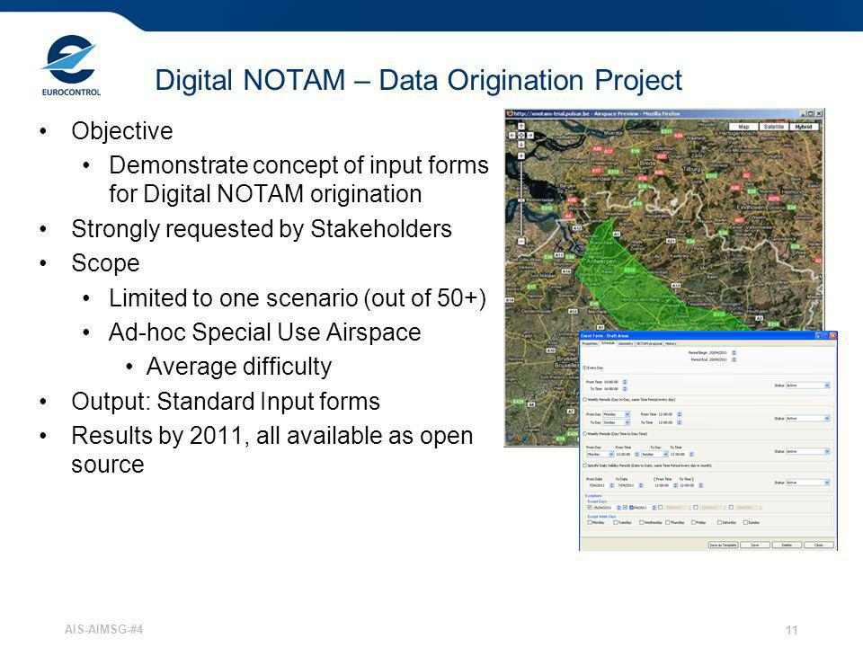 AIS-AIMSG-#4 11 Digital NOTAM – Data Origination Project Objective Demonstrate concept of input forms for Digital NOTAM origination Strongly requested