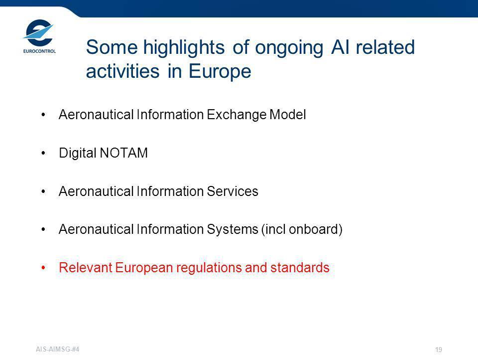 AIS-AIMSG-#4 19 Some highlights of ongoing AI related activities in Europe Aeronautical Information Exchange Model Digital NOTAM Aeronautical Informat