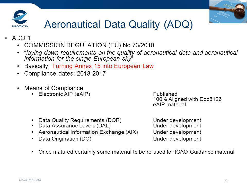 AIS-AIMSG-#4 20 Aeronautical Data Quality (ADQ) ADQ 1 COMMISSION REGULATION (EU) No 73/2010 laying down requirements on the quality of aeronautical da