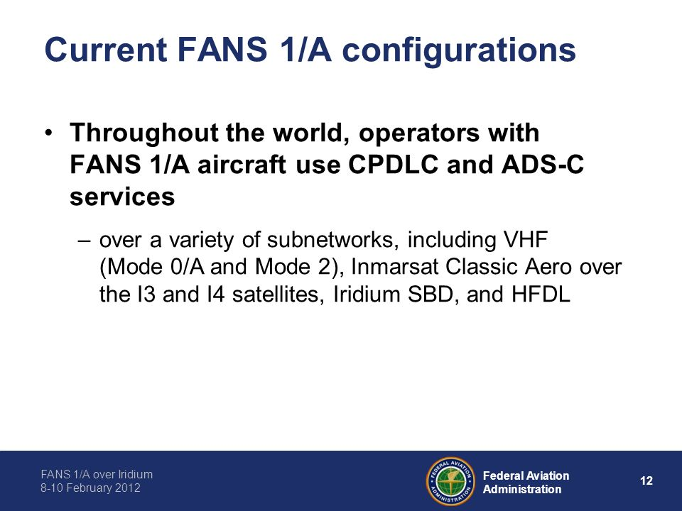 FANS 1/A over Iridium 8-10 February 2012 12 Federal Aviation Administration Current FANS 1/A configurations Throughout the world, operators with FANS