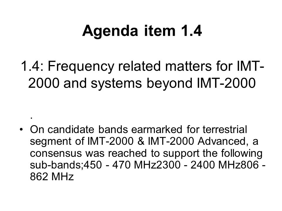 Agenda item 1.4 1.4: Frequency related matters for IMT- 2000 and systems beyond IMT-2000.