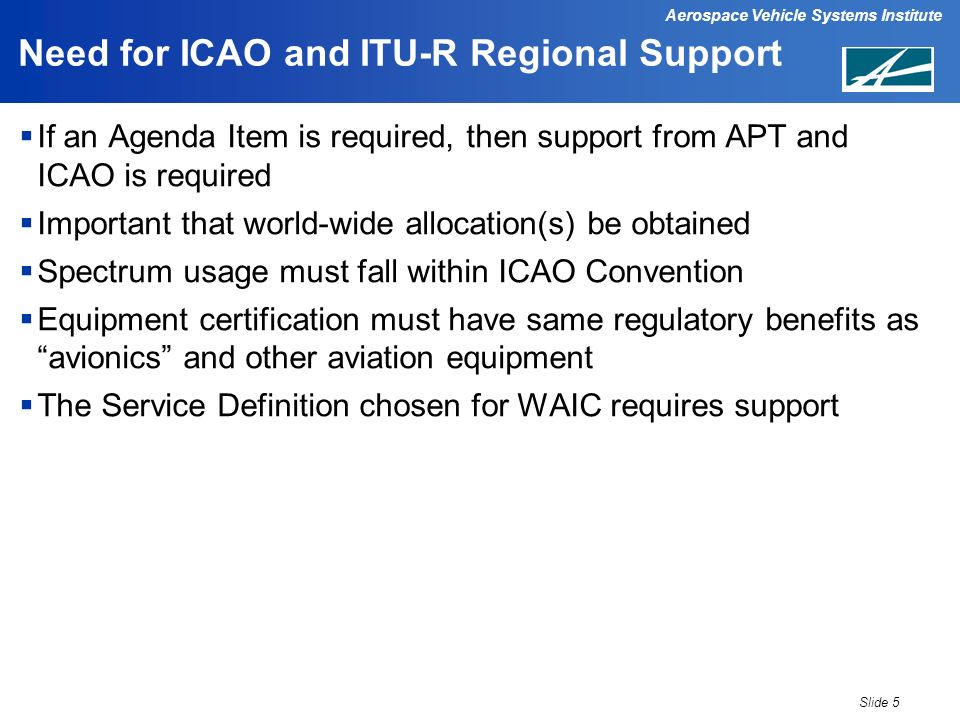 Aerospace Vehicle Systems Institute Need for ICAO and ITU-R Regional Support If an Agenda Item is required, then support from APT and ICAO is required
