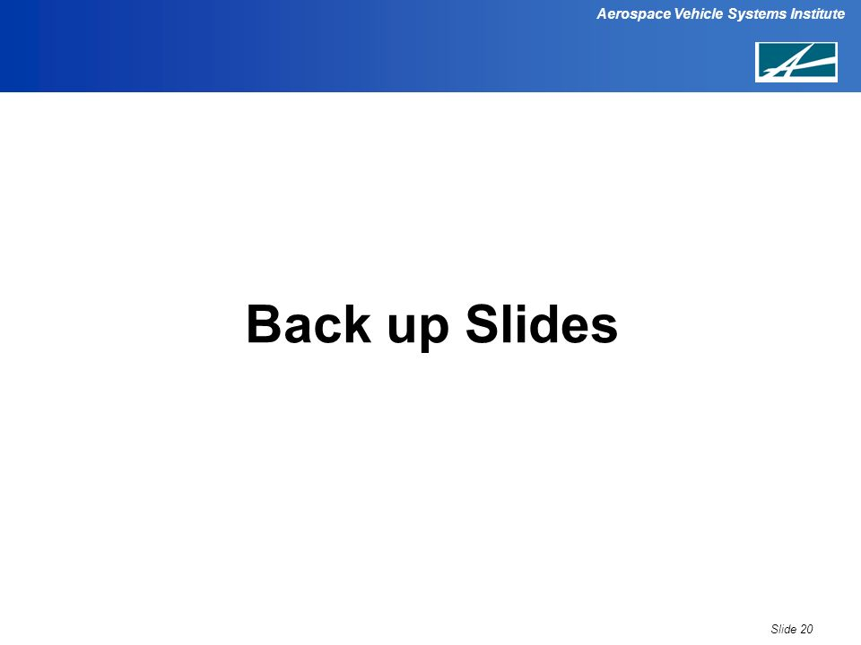 Aerospace Vehicle Systems Institute Back up Slides Slide 20