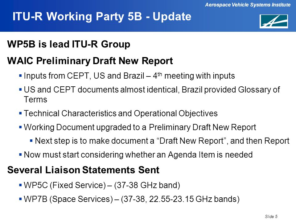 Aerospace Vehicle Systems Institute ITU-R Working Party 5B - Update WP5B is lead ITU-R Group WAIC Preliminary Draft New Report Inputs from CEPT, US an