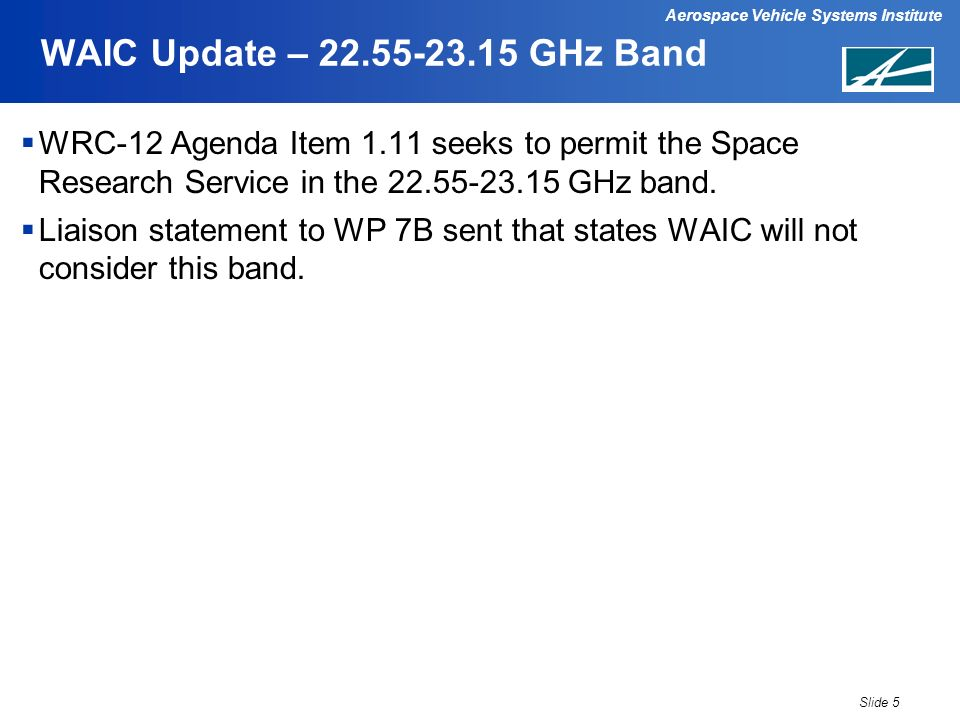 Aerospace Vehicle Systems Institute WAIC Update – 22.55-23.15 GHz Band WRC-12 Agenda Item 1.11 seeks to permit the Space Research Service in the 22.55