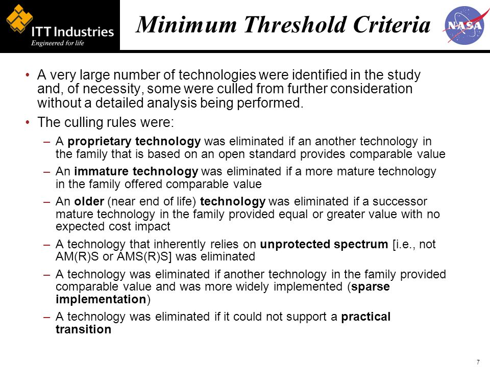 7 Minimum Threshold Criteria A very large number of technologies were identified in the study and, of necessity, some were culled from further consideration without a detailed analysis being performed.