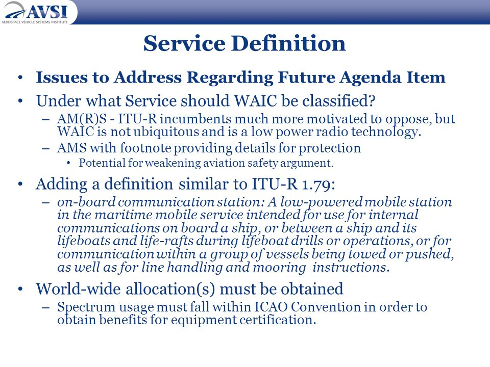 Service Definition Issues to Address Regarding Future Agenda Item Under what Service should WAIC be classified? – AM(R)S - ITU-R incumbents much more