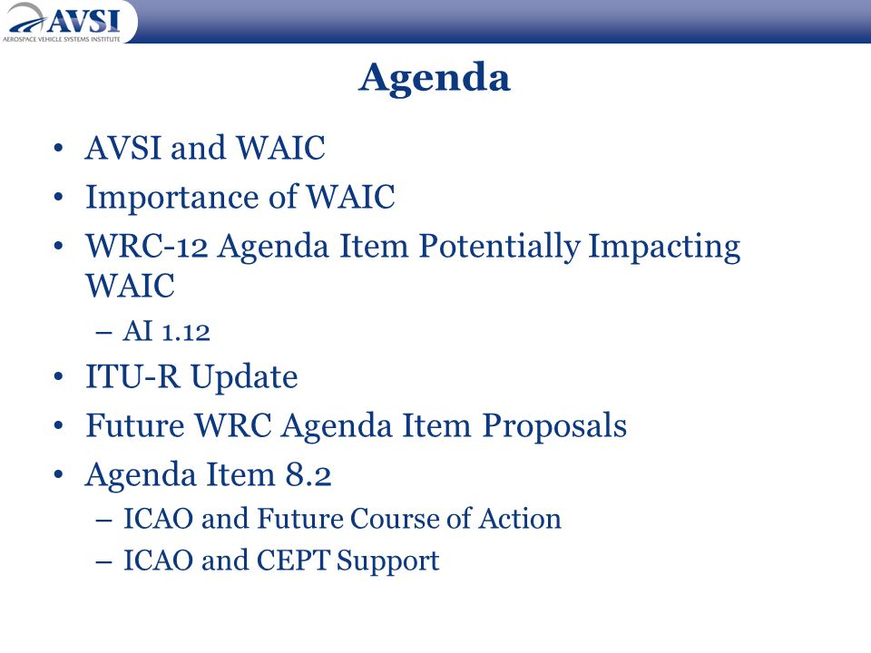 Agenda AVSI and WAIC Importance of WAIC WRC-12 Agenda Item Potentially Impacting WAIC – AI 1.12 ITU-R Update Future WRC Agenda Item Proposals Agenda I
