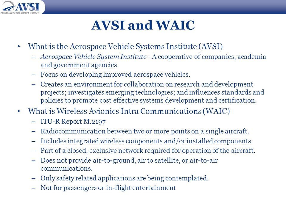 AVSI and WAIC What is the Aerospace Vehicle Systems Institute (AVSI) – Aerospace Vehicle System Institute - A cooperative of companies, academia and g