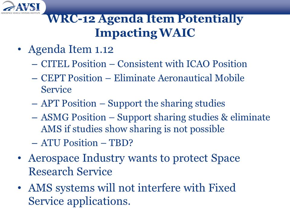 WRC-12 Agenda Item Potentially Impacting WAIC Agenda Item 1.12 – CITEL Position – Consistent with ICAO Position – CEPT Position – Eliminate Aeronautic