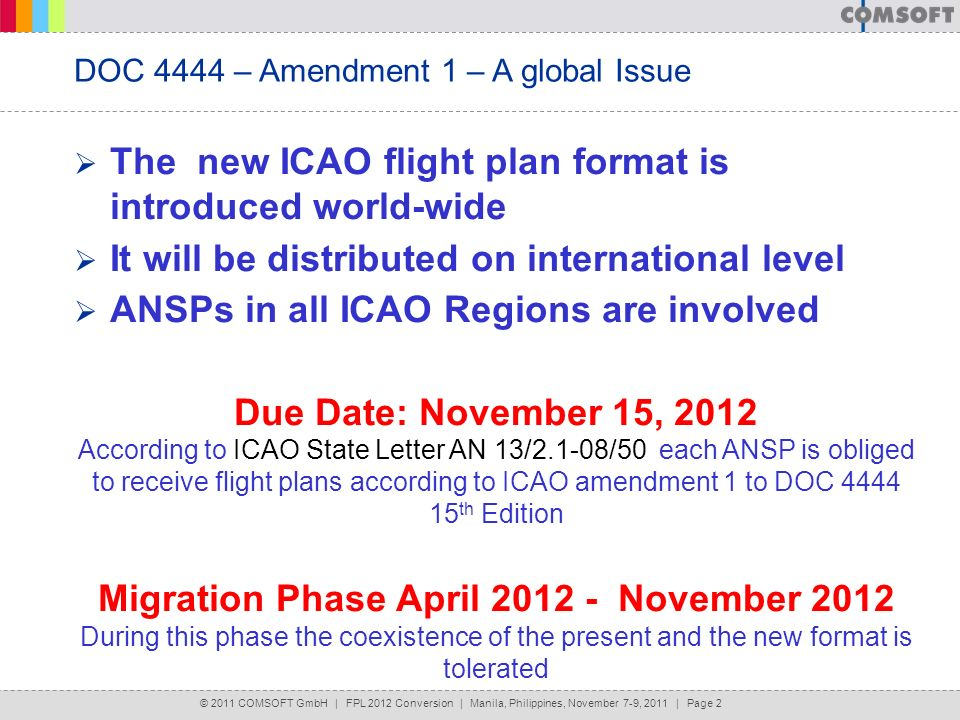 © 2011 COMSOFT GmbH | FPL 2012 Conversion | Manila, Philippines, November 7-9, 2011 | Page 2 DOC 4444 – Amendment 1 – A global Issue The new ICAO flig