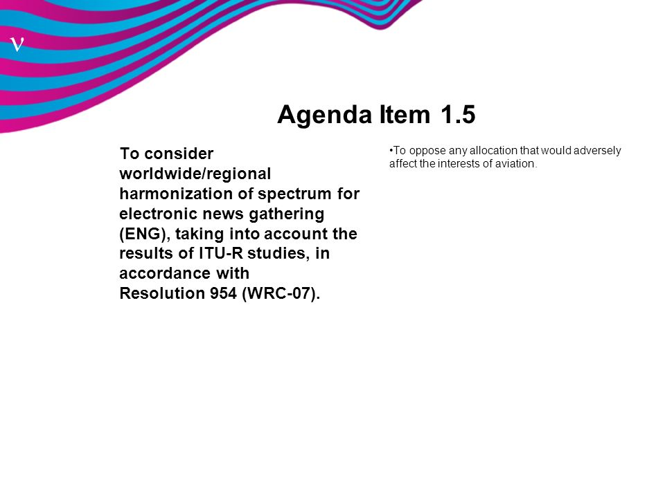 n Agenda Item 1.5 To consider worldwide/regional harmonization of spectrum for electronic news gathering (ENG), taking into account the results of ITU