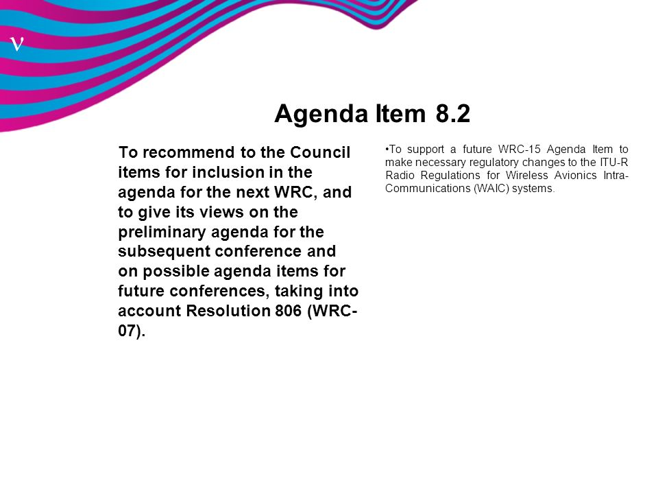 n Agenda Item 8.2 To recommend to the Council items for inclusion in the agenda for the next WRC, and to give its views on the preliminary agenda for