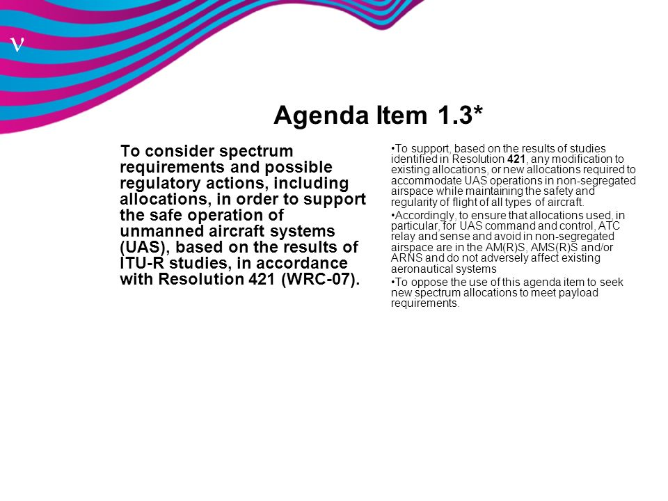 n Agenda Item 1.3* To consider spectrum requirements and possible regulatory actions, including allocations, in order to support the safe operation of
