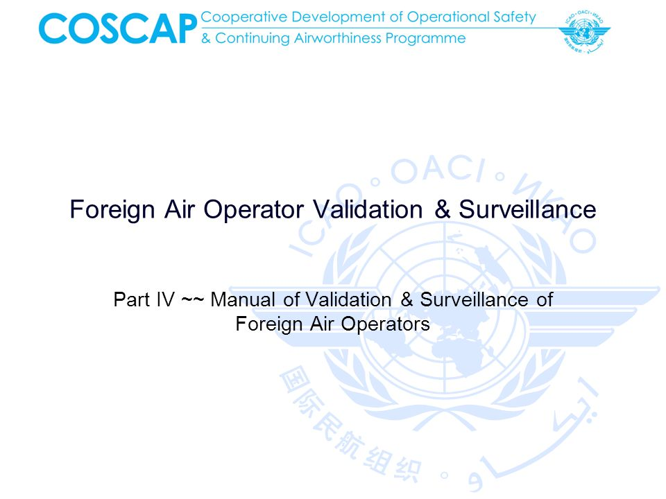 Foreign Air Operator Validation & Surveillance Part IV ~~ Manual of Validation & Surveillance of Foreign Air Operators