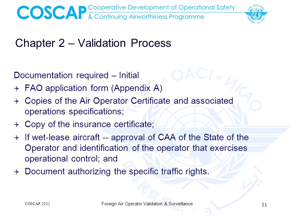 Chapter 2 – Validation Process Documentation required – Initial FAO application form (Appendix A) Copies of the Air Operator Certificate and associate