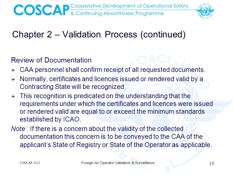 Chapter 2 – Validation Process (continued) Review of Documentation CAA personnel shall confirm receipt of all requested documents. Normally, certifica
