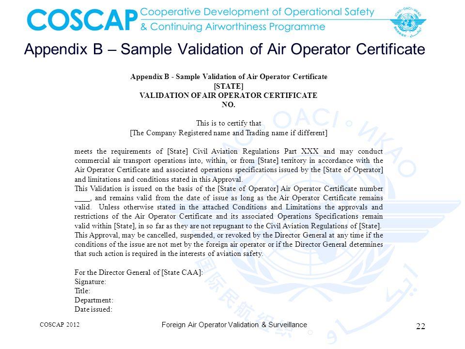 Appendix B – Sample Validation of Air Operator Certificate COSCAP 2012 Foreign Air Operator Validation & Surveillance 22 Appendix B - Sample Validatio