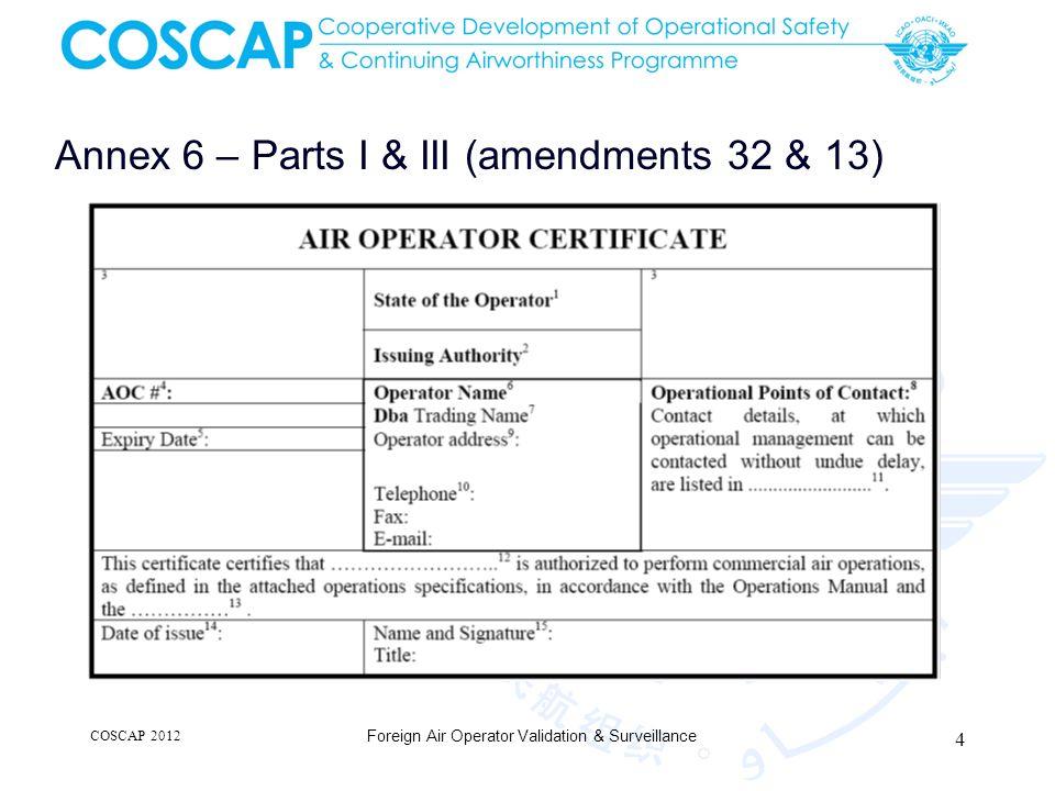 Annex 6 – Parts I & III (amendments 32 & 13) COSCAP 2012 Foreign Air Operator Validation & Surveillance 4