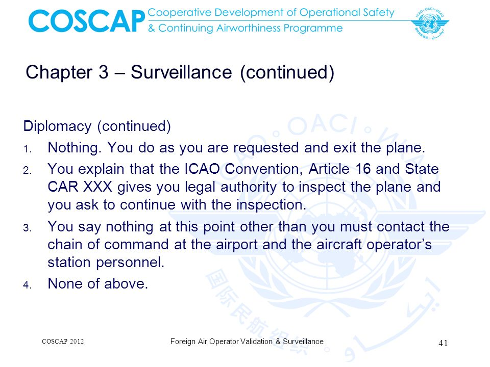 Chapter 3 – Surveillance (continued) Diplomacy (continued) 1. Nothing. You do as you are requested and exit the plane. 2. You explain that the ICAO Co
