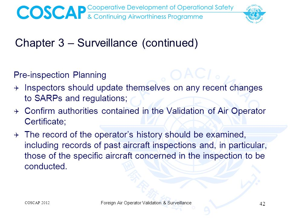 Chapter 3 – Surveillance (continued) Pre-inspection Planning Inspectors should update themselves on any recent changes to SARPs and regulations; Confi