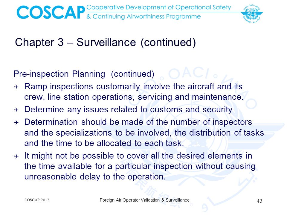 Chapter 3 – Surveillance (continued) Pre-inspection Planning (continued) Ramp inspections customarily involve the aircraft and its crew, line station