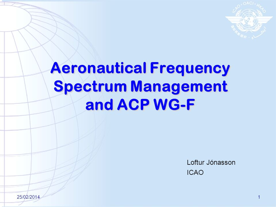 Aeronautical Frequency Spectrum Management and ACP WG-F Loftur Jónasson ICAO 25/02/20141