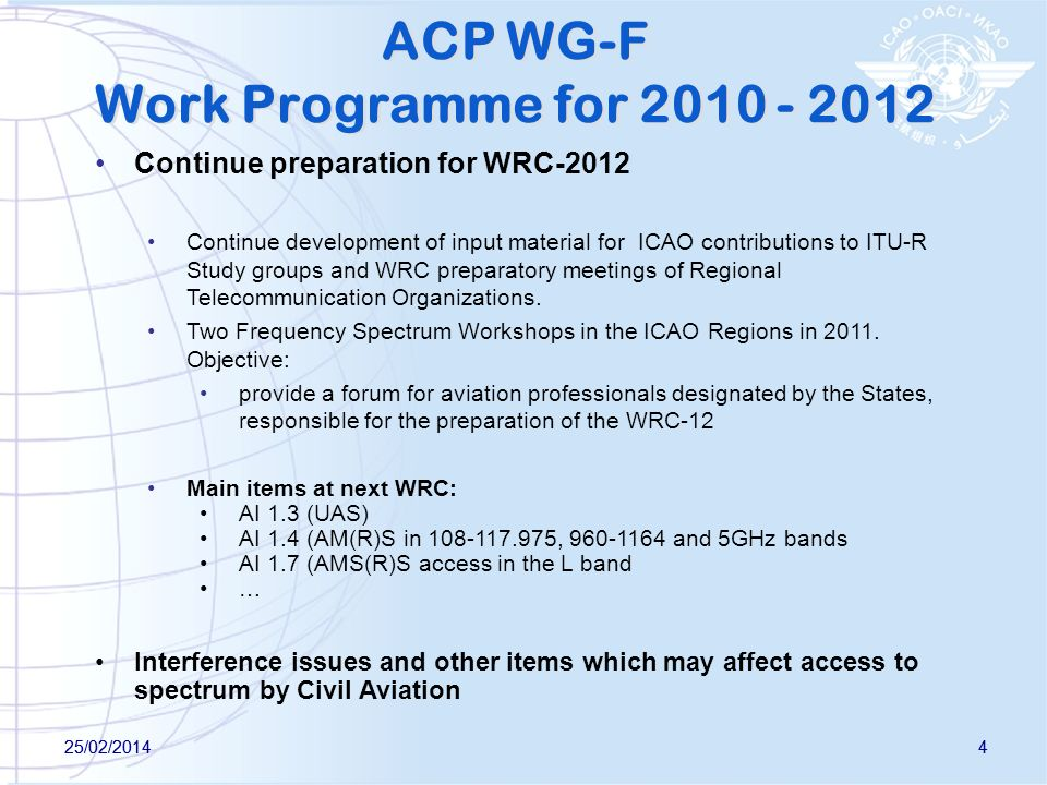 25/02/20144 4 ACP WG-F Work Programme for 2010 - 2012 Continue preparation for WRC-2012 Continue development of input material for ICAO contributions