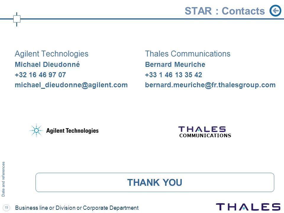 19 Date and references Business line or Division or Corporate Department STAR : Contacts THANK YOU Agilent Technologies Michael Dieudonné +32 16 46 97