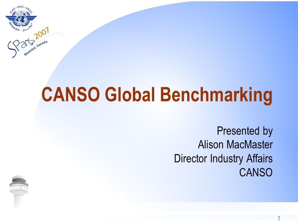 1 CANSO Global Benchmarking Presented by Alison MacMaster Director Industry Affairs CANSO
