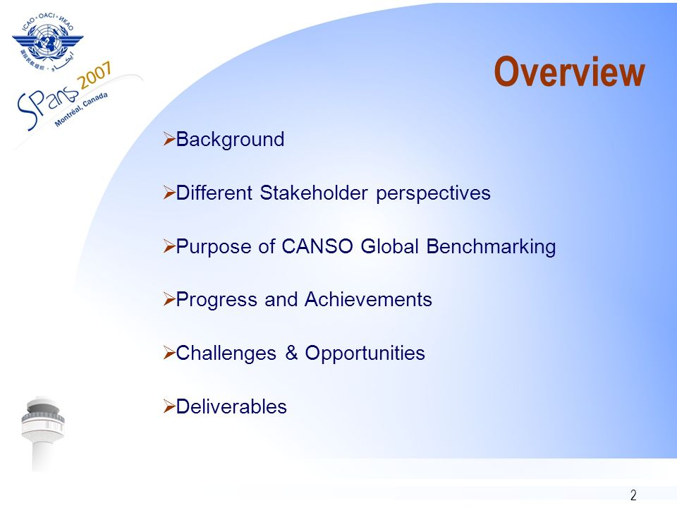 2 Overview Background Different Stakeholder perspectives Purpose of CANSO Global Benchmarking Progress and Achievements Challenges & Opportunities Deliverables