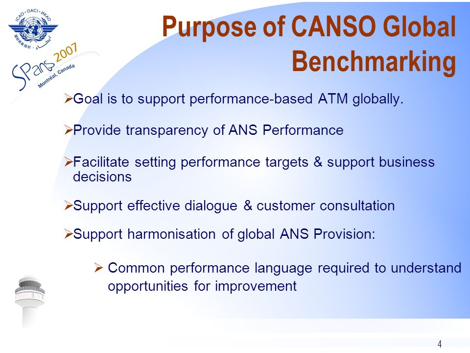 4 Purpose of CANSO Global Benchmarking Goal is to support performance-based ATM globally.