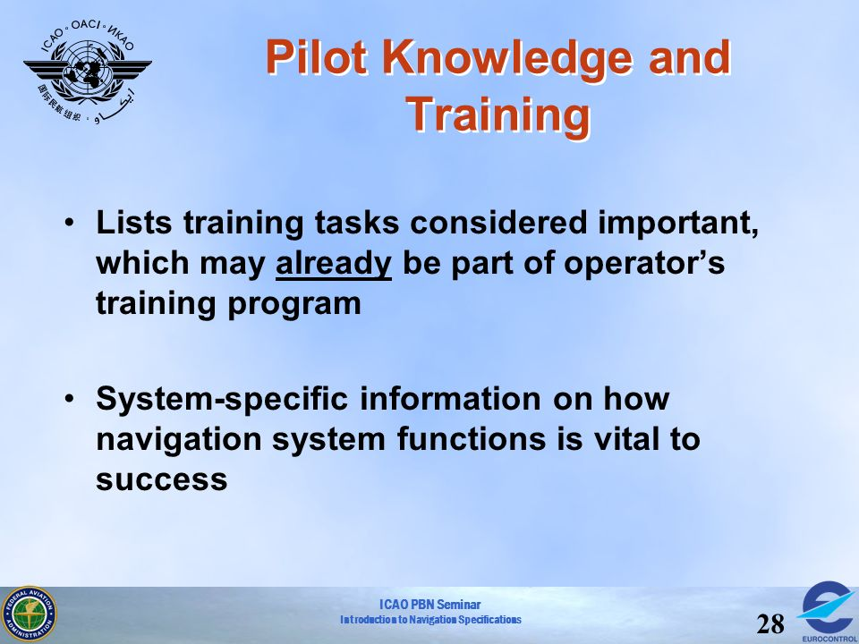 ICAO PBN Seminar Introduction to Navigation Specifications 28 Pilot Knowledge and Training Lists training tasks considered important, which may alread