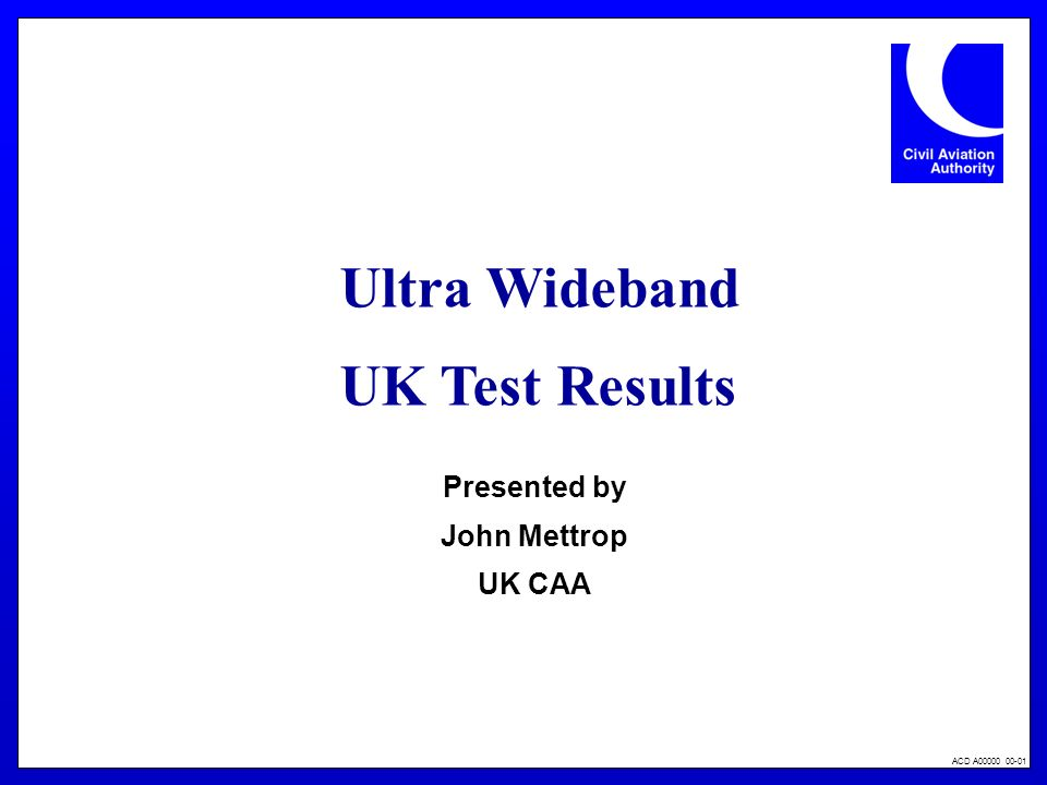 ACD A00000 00-01 Ultra Wideband UK Test Results Presented by John Mettrop UK CAA