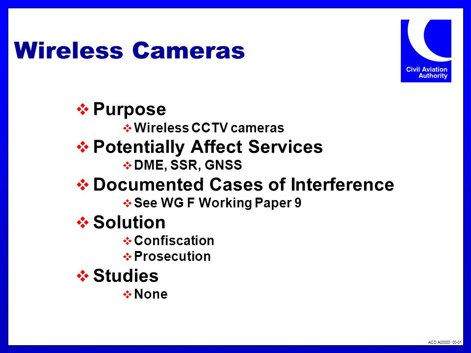 ACD A00000 00-01 Wireless Cameras Purpose Wireless CCTV cameras Potentially Affect Services DME, SSR, GNSS Documented Cases of Interference See WG F W