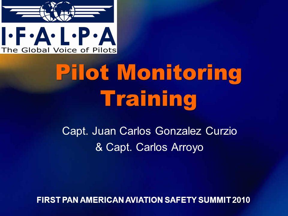 Pilot Monitoring Training Capt. Juan Carlos Gonzalez Curzio & Capt. Carlos Arroyo FIRST PAN AMERICAN AVIATION SAFETY SUMMIT 2010