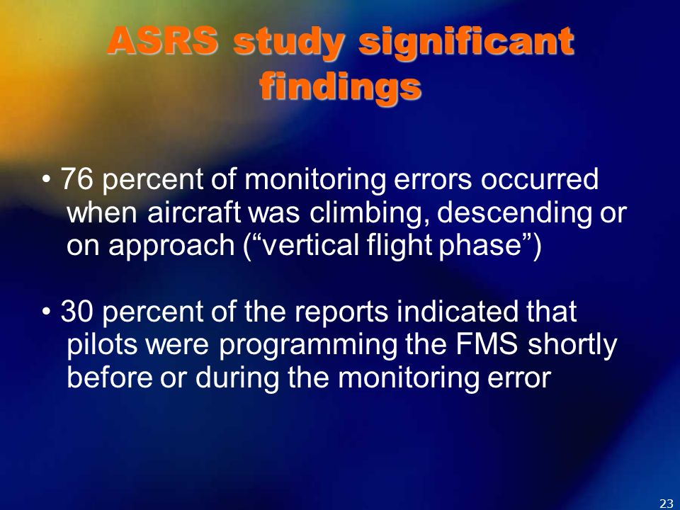 ASRS study significant findings 76 percent of monitoring errors occurred when aircraft was climbing, descending or on approach (vertical flight phase)