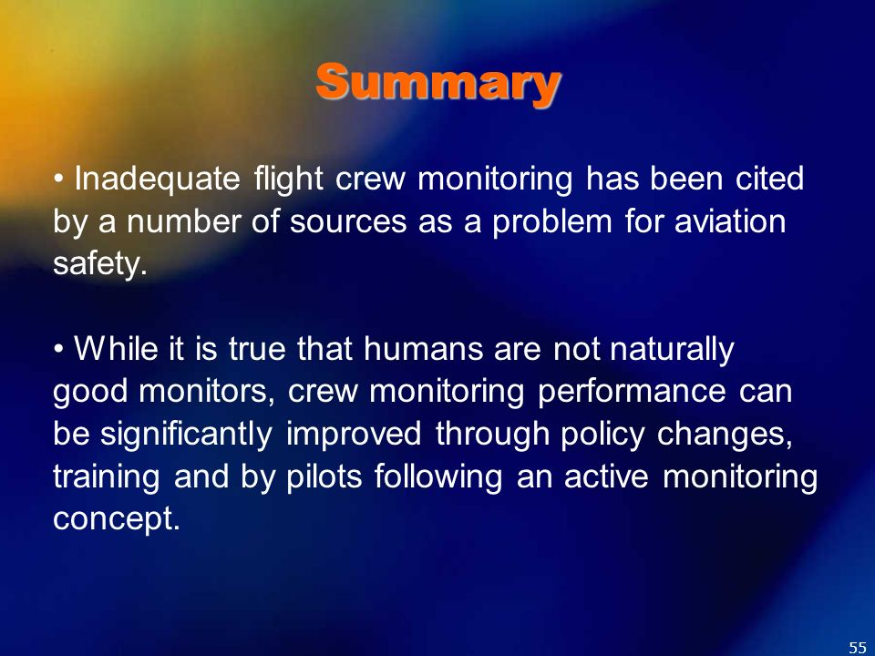 Summary Inadequate flight crew monitoring has been cited by a number of sources as a problem for aviation safety. While it is true that humans are not