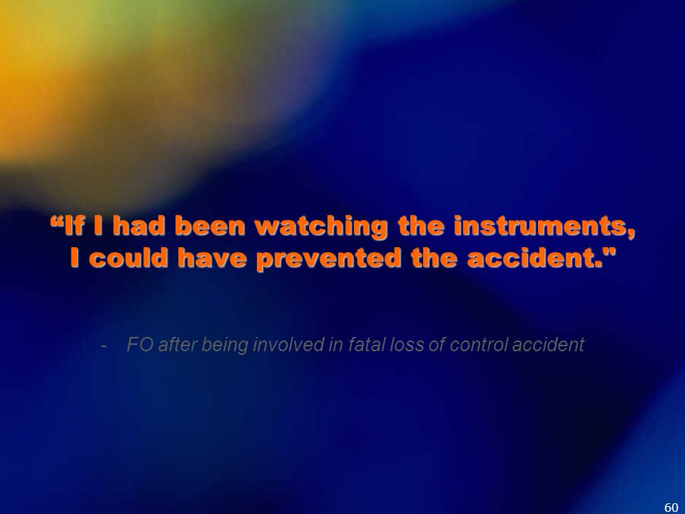 If I had been watching the instruments, I could have prevented the accident.