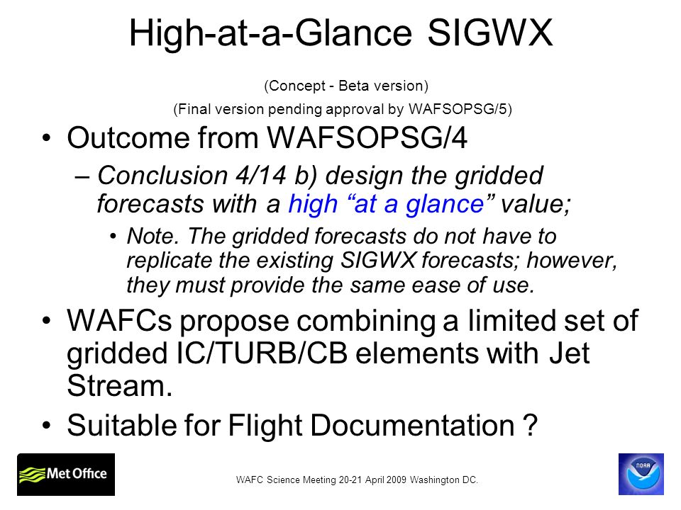 High-at-a-Glance SIGWX (Concept - Beta version) (Final version pending approval by WAFSOPSG/5) Outcome from WAFSOPSG/4 –Conclusion 4/14 b) design the