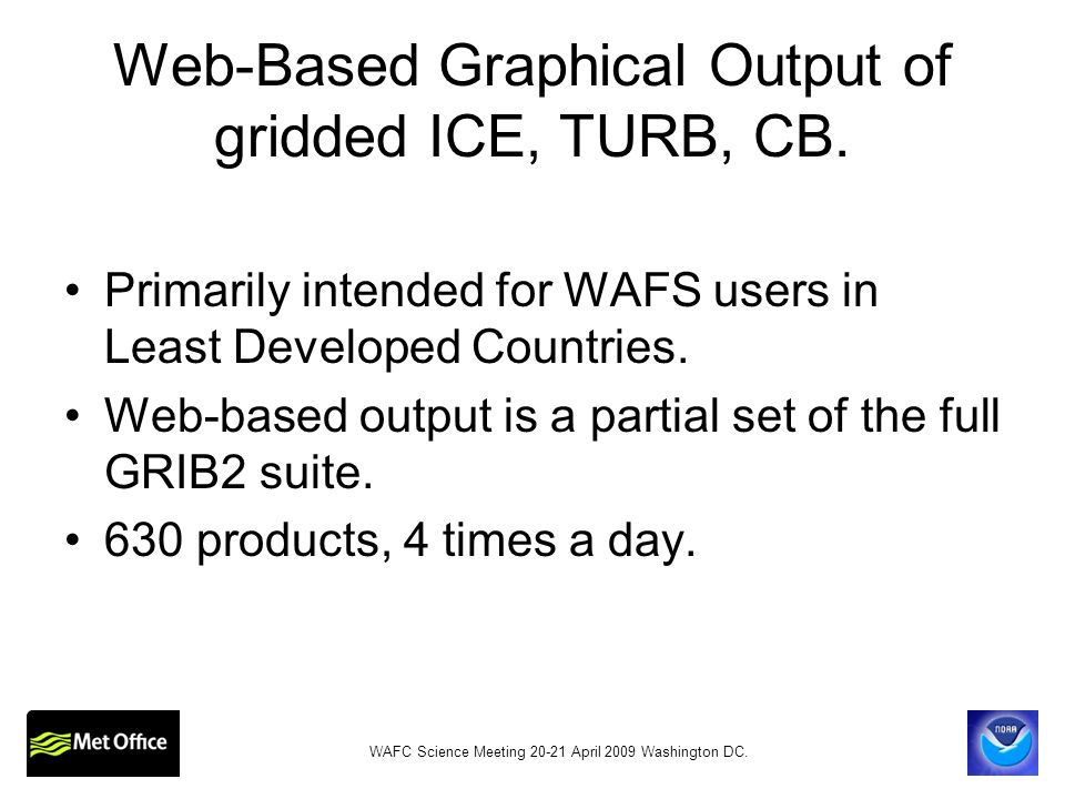 Web-Based Graphical Output of gridded ICE, TURB, CB. Primarily intended for WAFS users in Least Developed Countries. Web-based output is a partial set