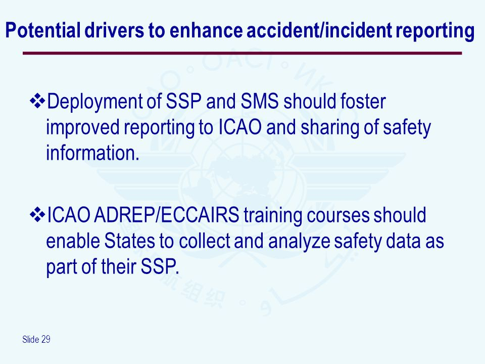 Slide 29 Deployment of SSP and SMS should foster improved reporting to ICAO and sharing of safety information.